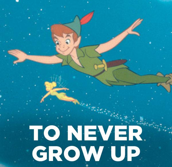 To never grow up