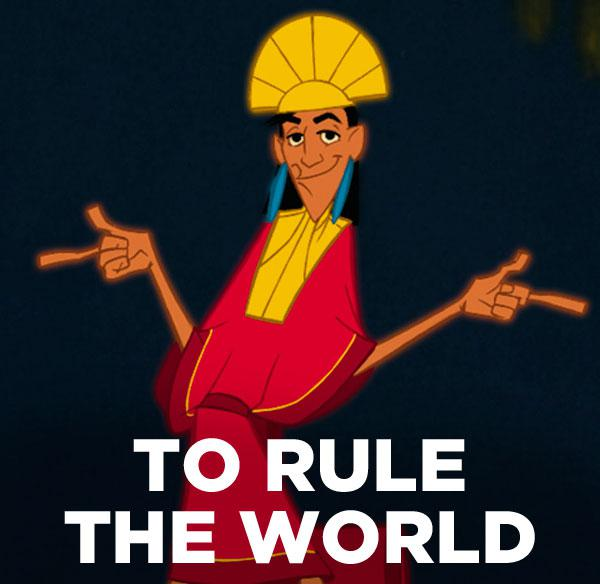 To rule the world