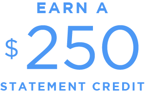 Earn a $250 Statement Credit